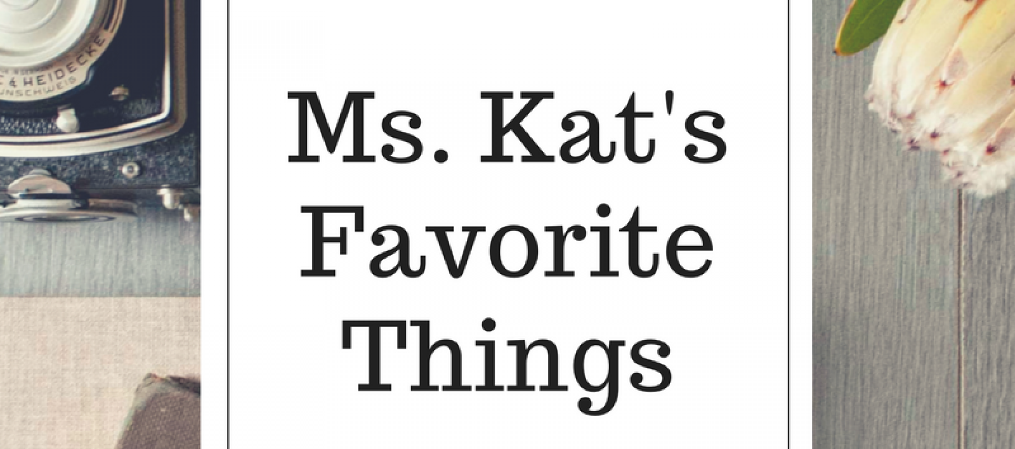 Ms. Kat's Favorite Things